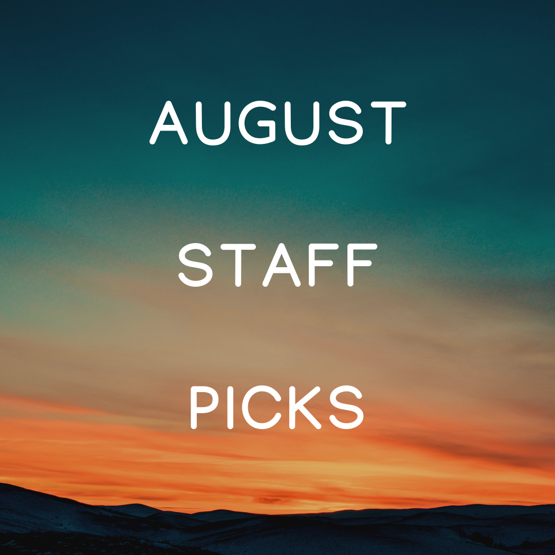 August Staff Picks